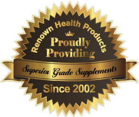 [Renown Health Products: Proudly Providing Superior Grade Supplements Since 2002]